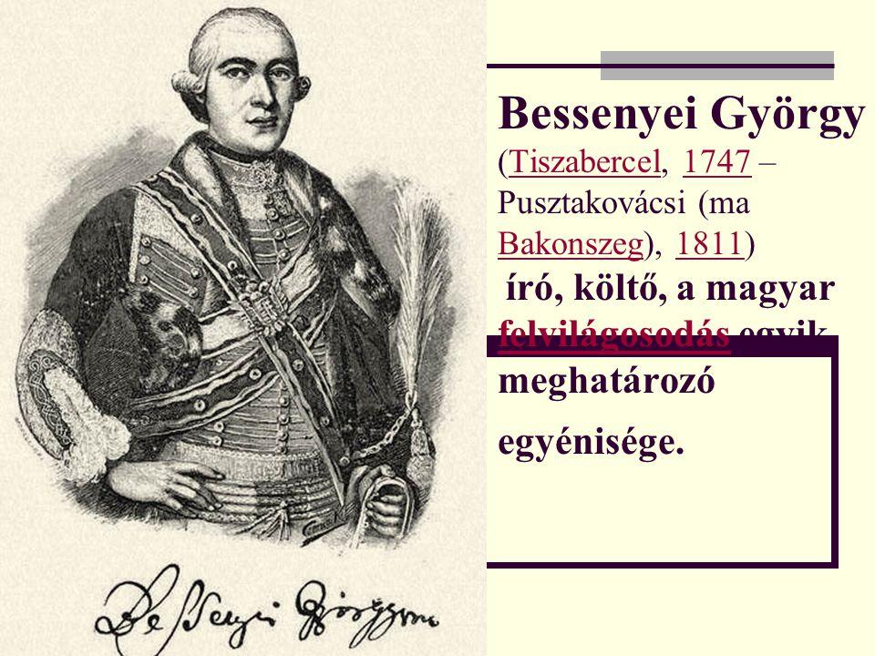 Bessenyei György (Tiszabercel, 1747 – Pusztakovácsi (ma Bakonszeg), 1811) író, költő, a magyar felvilágosodás egyik meghatározó egyénisége.