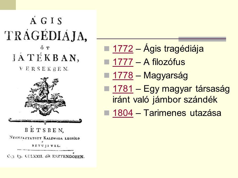 Művei: 1772 – Ágis tragédiája 1777 – A filozófus 1778 – Magyarság