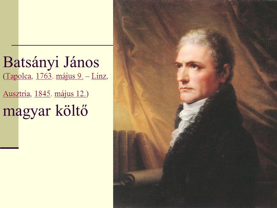Batsányi János (Tapolca, 1763. május 9. – Linz, Ausztria, 1845
