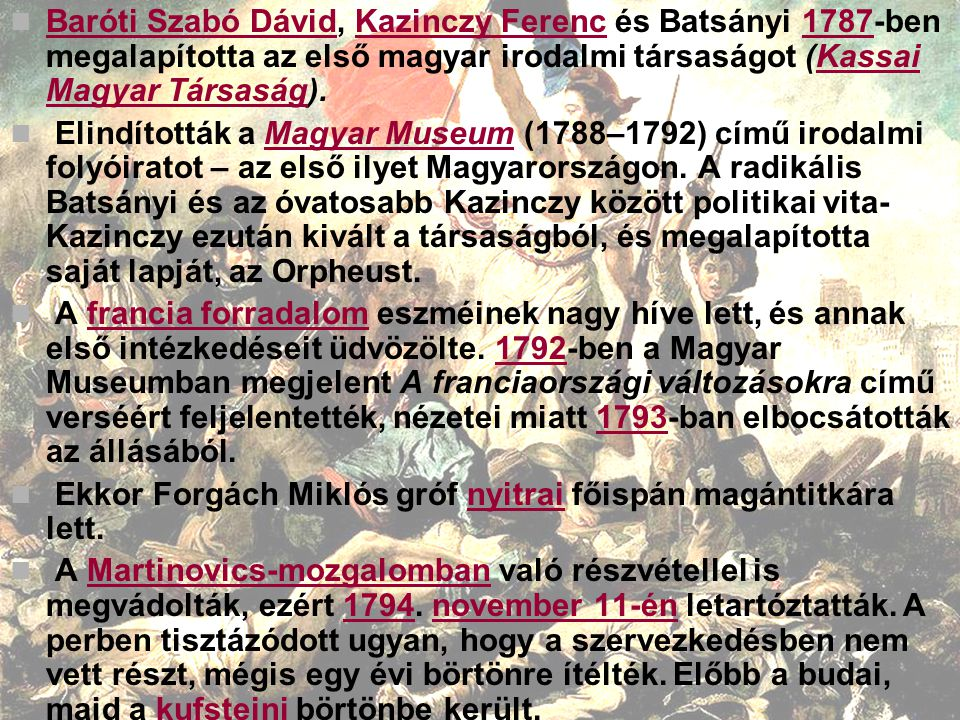 Baróti Szabó Dávid, Kazinczy Ferenc és Batsányi 1787-ben megalapította az első magyar irodalmi társaságot (Kassai Magyar Társaság).