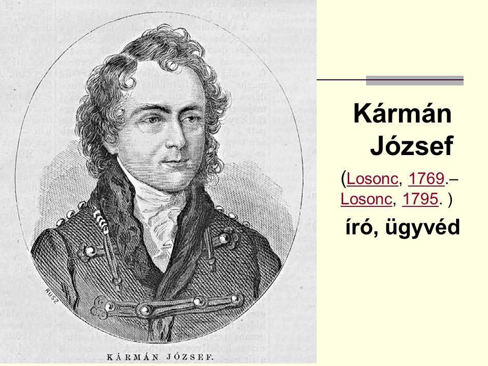 Kármán József (Losonc, 1769.– Losonc, 1795. ) író, ügyvéd