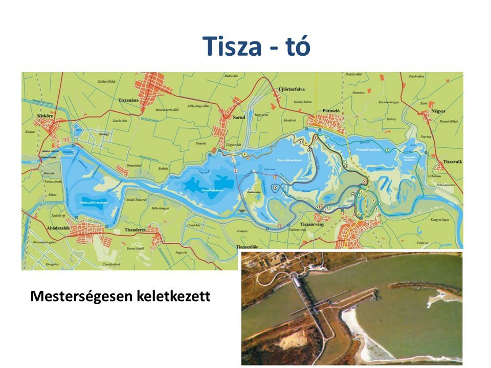 Tisza - tó Mesterségesen keletkezett
