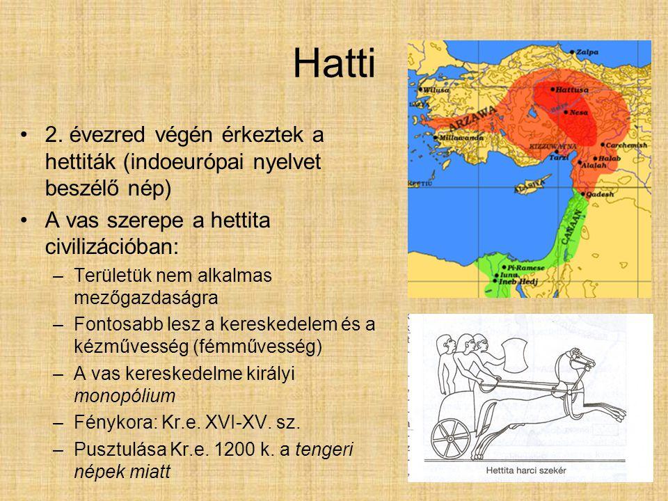 Hatti 2. évezred végén érkeztek a hettiták (indoeurópai nyelvet beszélő nép) A vas szerepe a hettita civilizációban: