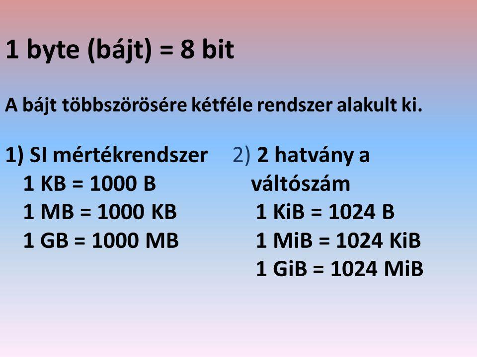 1 byte (bájt) = 8 bit SI mértékrendszer 1 KB = 1000 B 1 MB = 1000 KB