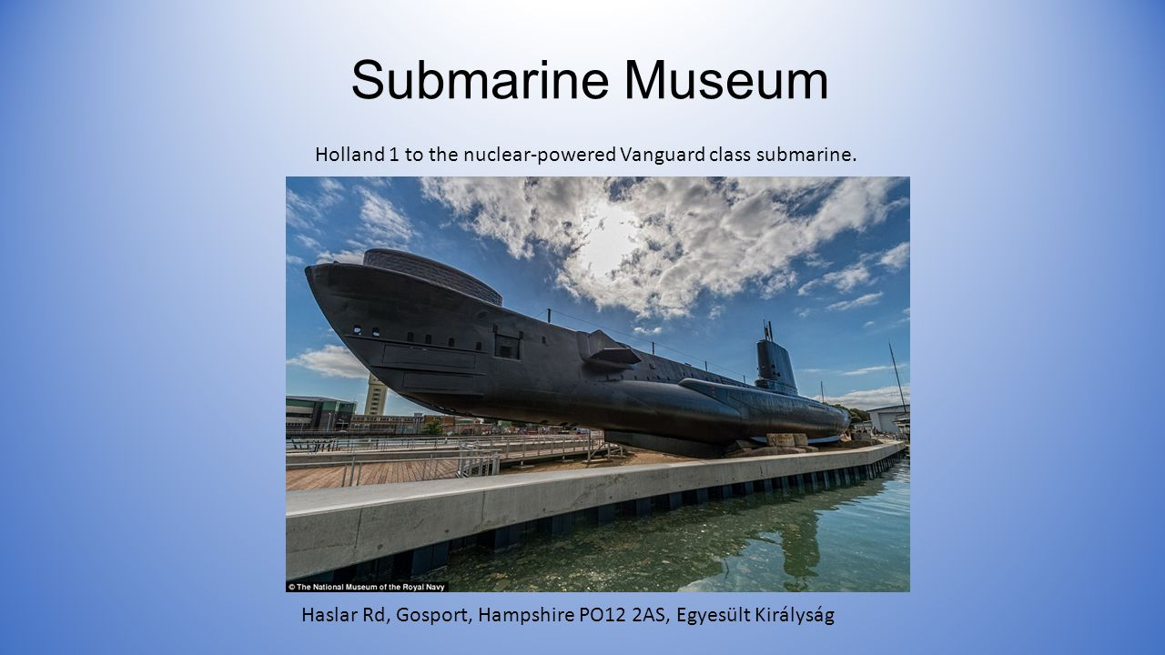 Submarine Museum Holland 1 to the nuclear-powered Vanguard class submarine.