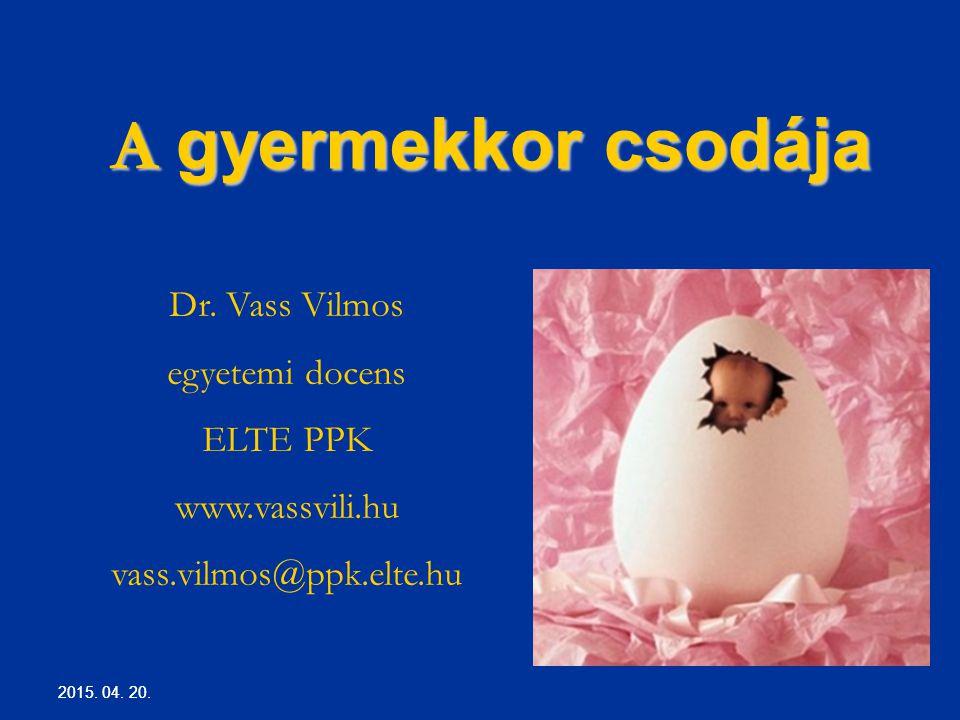 A gyermekkor csodája Dr. Vass Vilmos egyetemi docens ELTE PPK