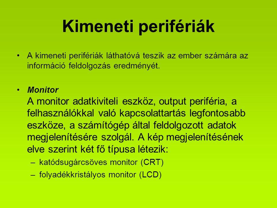 Kimeneti perifériák A kimeneti perifériák láthatóvá teszik az ember számára az információ feldolgozás eredményét.