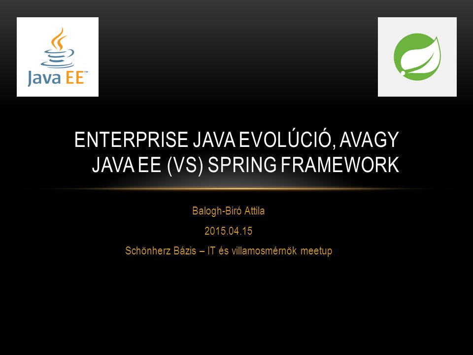 Enterprise Java evolúció, avagy JAVA EE (VS) Spring framework