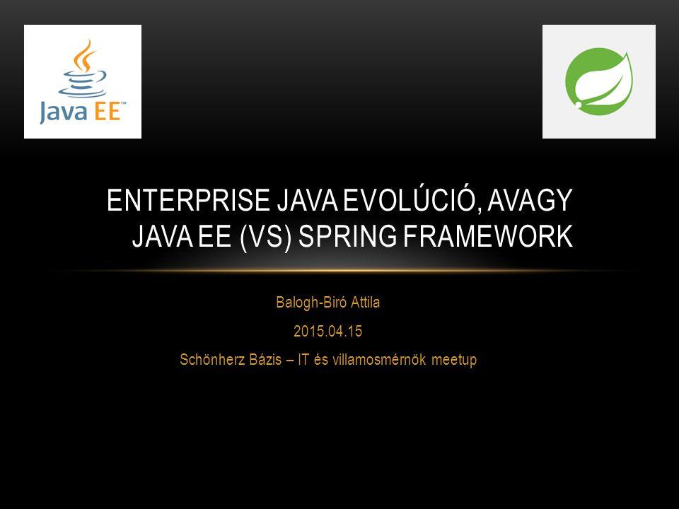 Enterprise Java evolúció, avagy JAVA EE (VS) Spring framework