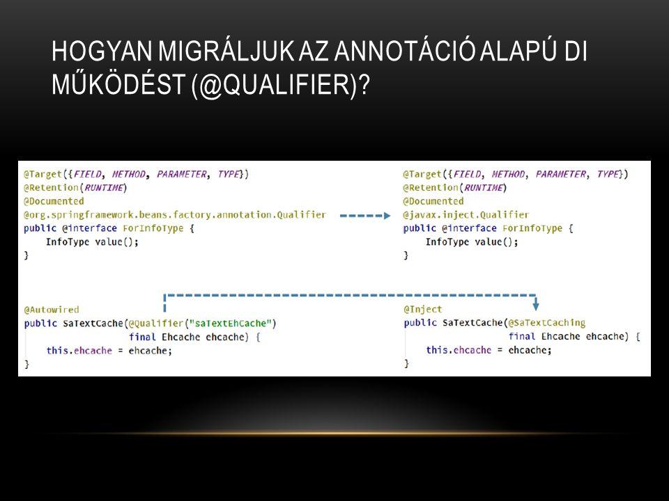 Hogyan migráljuk az annotáció alapú DI működést (@Qualifier)