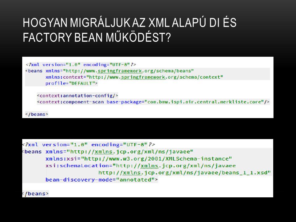 Hogyan migráljuk az XML alapú DI és factory bean működést