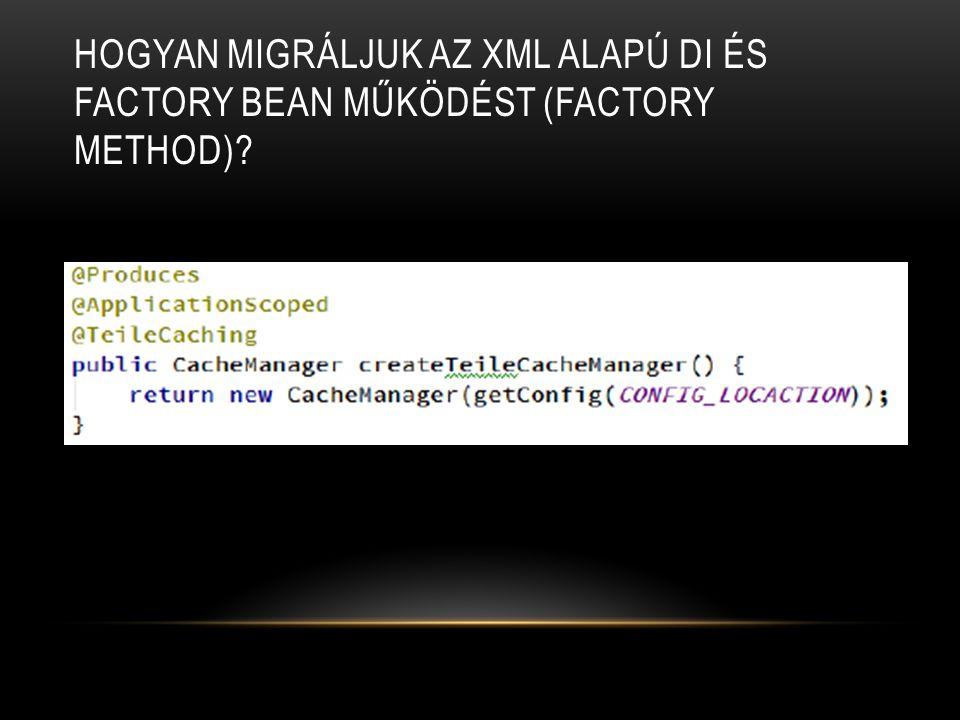 Hogyan migráljuk az XML alapú DI és factory bean működést (Factory method)