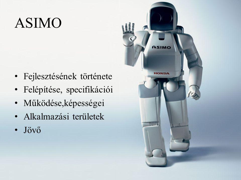 ASIMO Fejlesztésének története Felépítése, specifikációi
