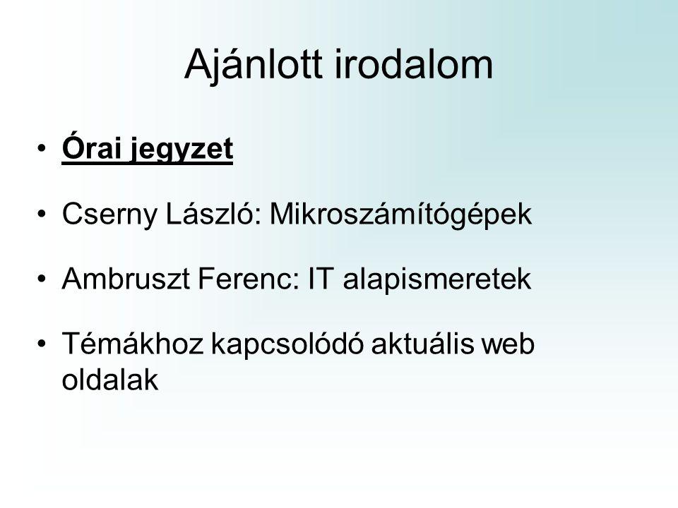 Ajánlott irodalom Órai jegyzet Cserny László: Mikroszámítógépek