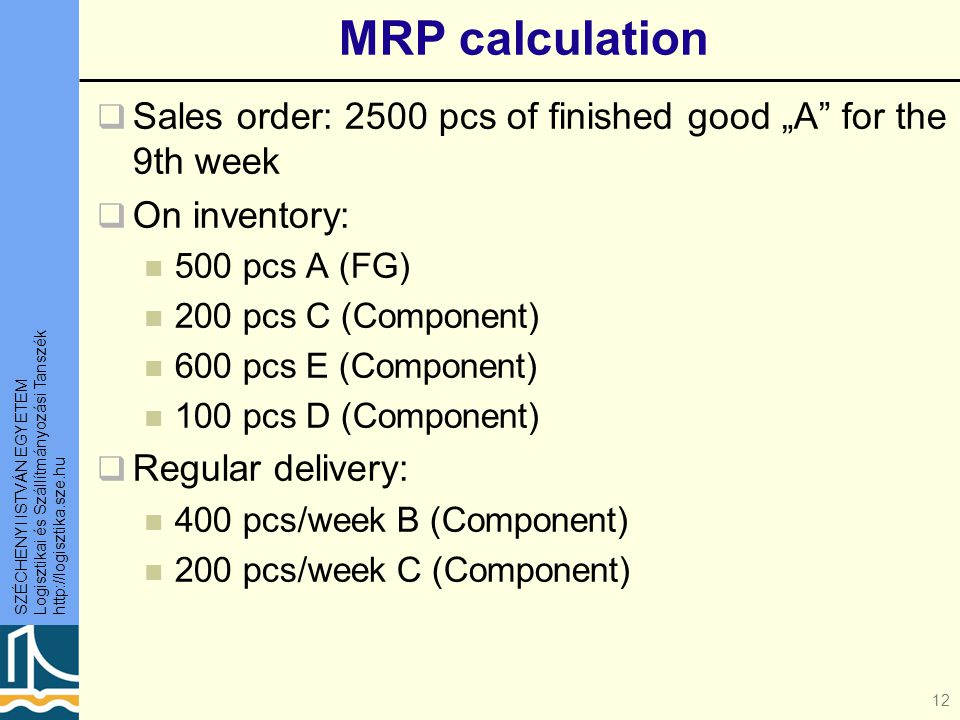 "MRP calculation Sales order: 2500 pcs of finished good ""A for the 9th week. On inventory: 500 pcs A (FG)"
