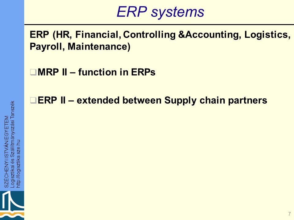 ERP systems ERP (HR, Financial, Controlling &Accounting, Logistics, Payroll, Maintenance) MRP II – function in ERPs.