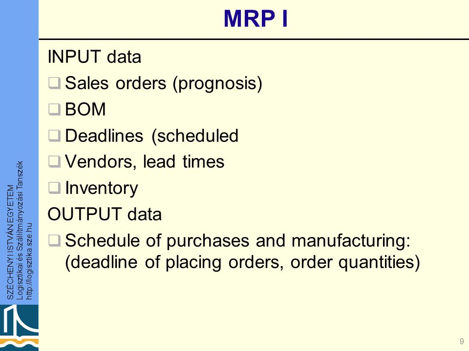 MRP I INPUT data Sales orders (prognosis) BOM Deadlines (scheduled