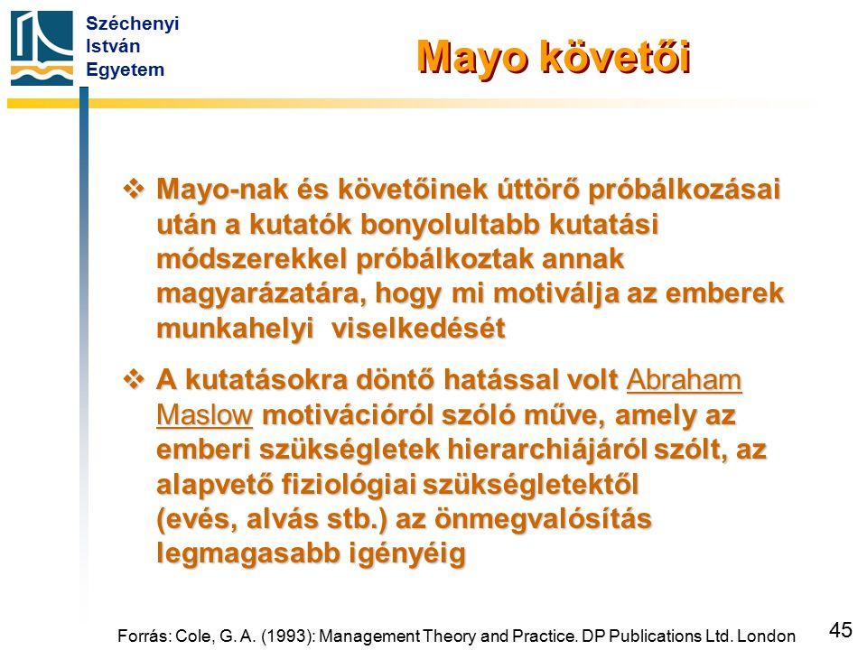 Mayo követői Fontos adalékkal járult hozzá az iskolához McGregor, Argyris, Likert és Herzberg is.