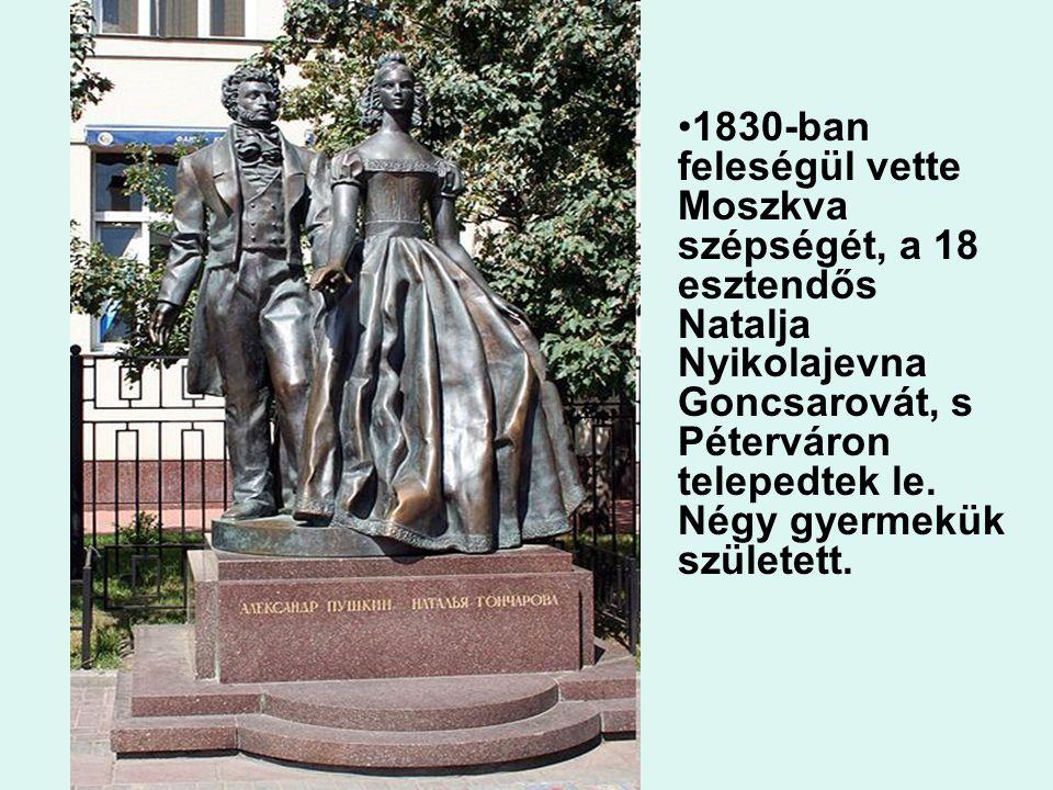 1830-ban feleségül vette Moszkva szépségét, a 18 esztendős Natalja Nyikolajevna Goncsarovát, s Péterváron telepedtek le.