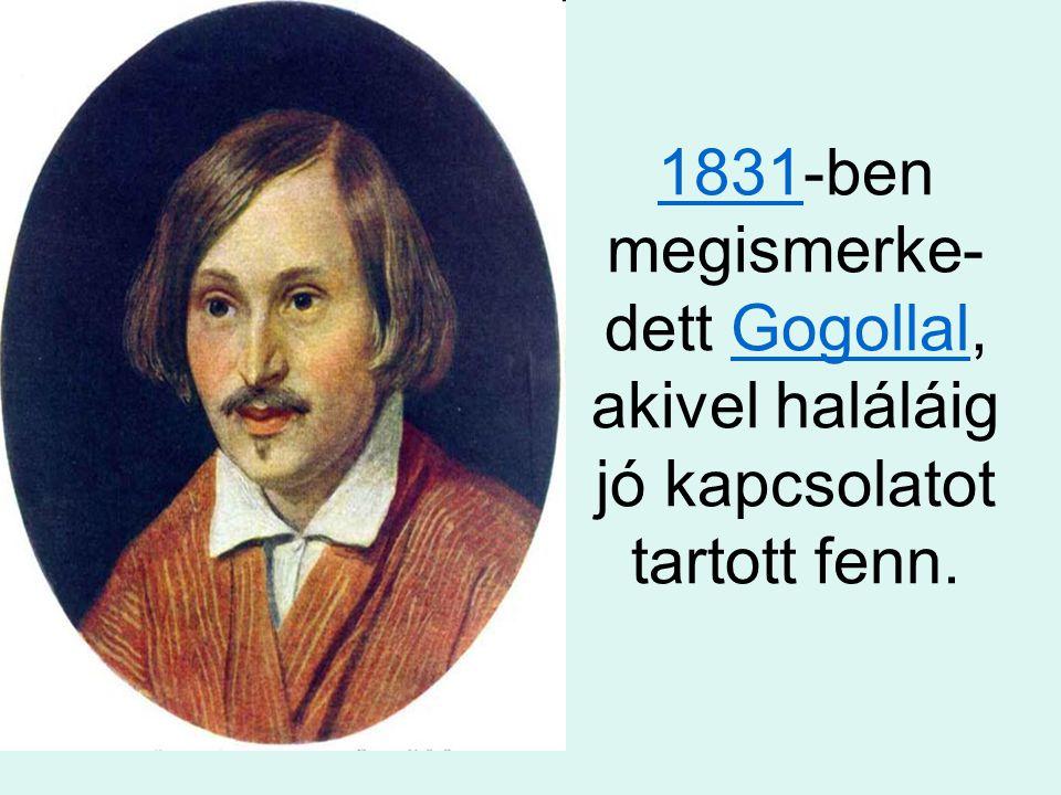 1831-ben megismerke-dett Gogollal, akivel haláláig jó kapcsolatot tartott fenn.