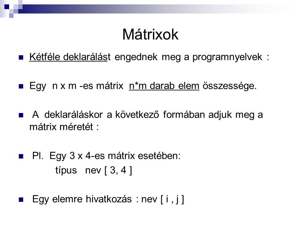 Mátrixok Kétféle deklarálást engednek meg a programnyelvek :