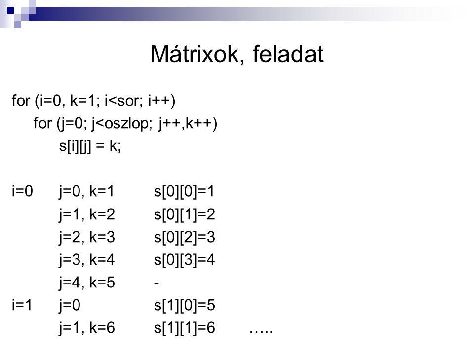 Mátrixok, feladat for (i=0, k=1; i<sor; i++)