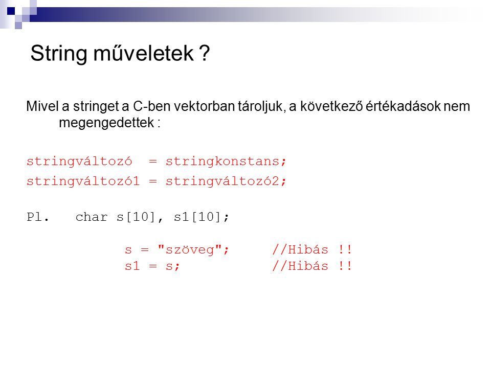 String műveletek Mivel a stringet a C-ben vektorban tároljuk, a következő értékadások nem megengedettek :