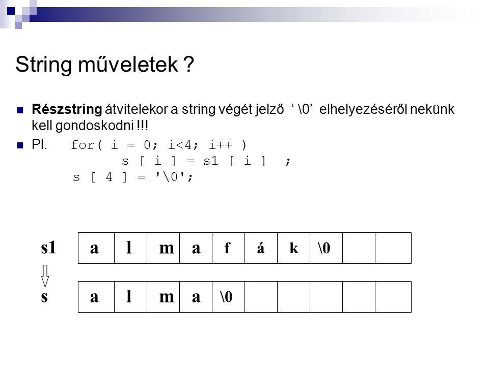 String műveletek s1 a l m s a l m f á k \0 \0
