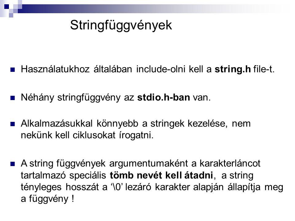 Stringfüggvények Használatukhoz általában include-olni kell a string.h file-t. Néhány stringfüggvény az stdio.h-ban van.