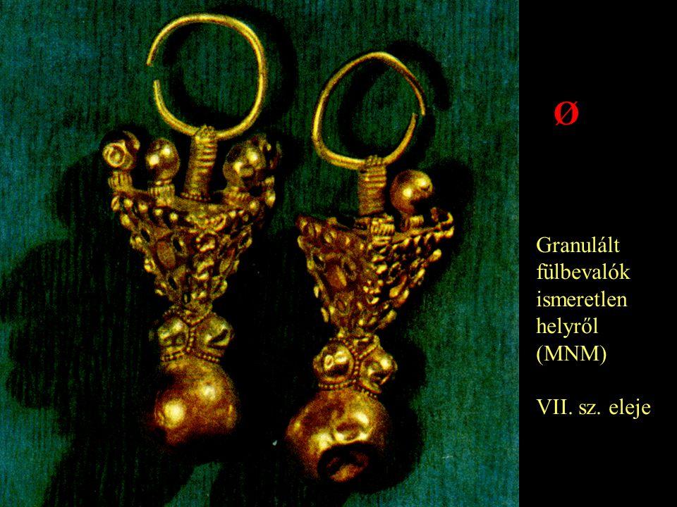 Ø Granulált fülbevalók ismeretlen helyről (MNM) VII. sz. eleje