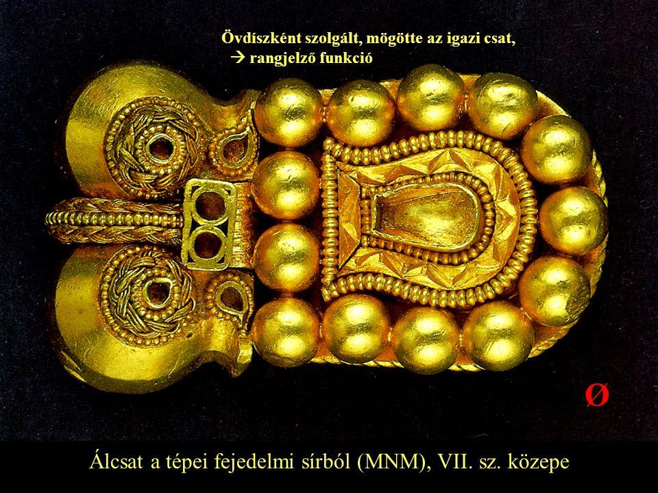 Ø Álcsat a tépei fejedelmi sírból (MNM), VII. sz. közepe