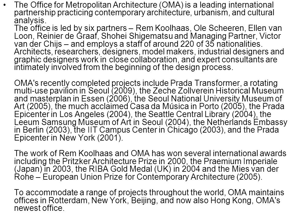 The Office for Metropolitan Architecture (OMA) is a leading international partnership practicing contemporary architecture, urbanism, and cultural analysis.