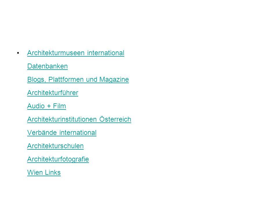 Architekturmuseen international Datenbanken Blogs, Plattformen und Magazine Architekturführer Audio + Film Architekturinstitutionen Österreich Verbände international Architekturschulen Architekturfotografie Wien Links