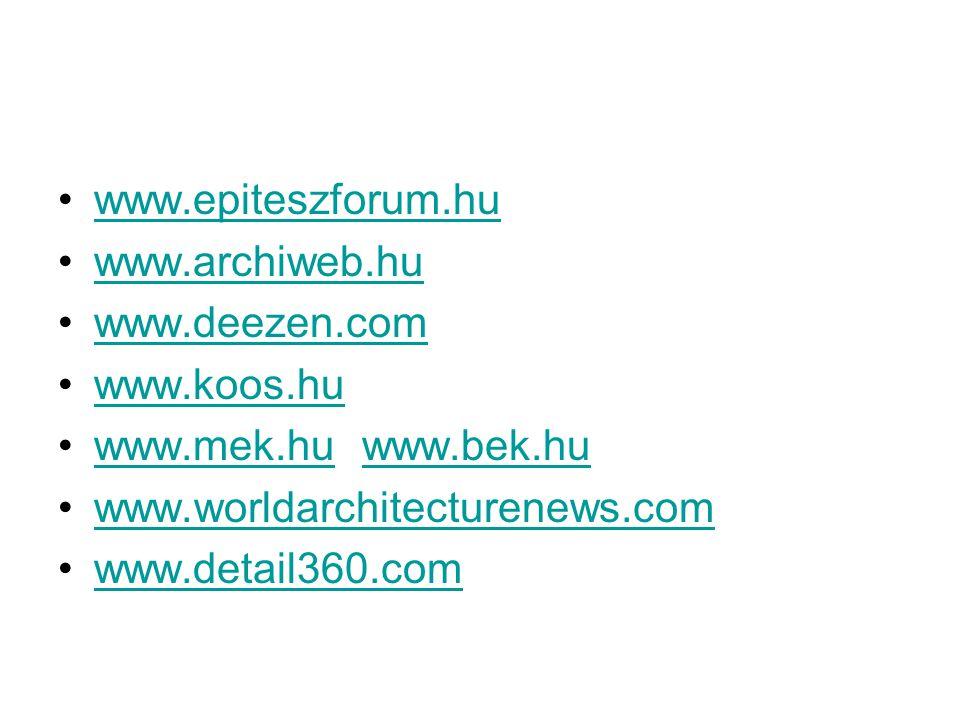www.epiteszforum.hu www.archiweb.hu. www.deezen.com. www.koos.hu. www.mek.hu www.bek.hu. www.worldarchitecturenews.com.