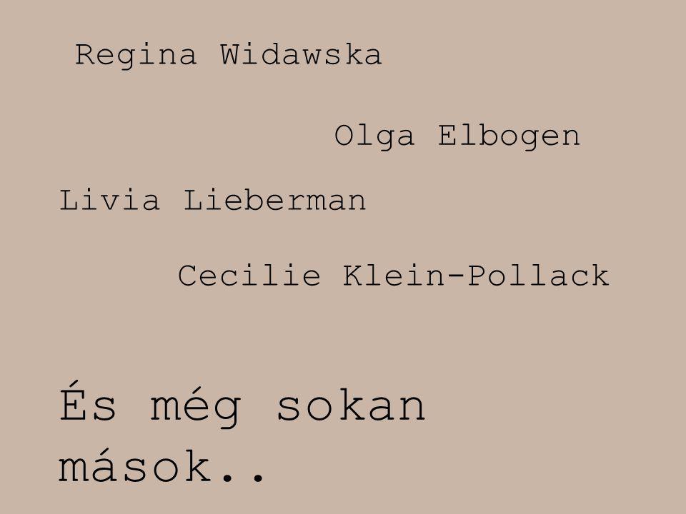 És még sokan mások.. Regina Widawska Olga Elbogen Livia Lieberman