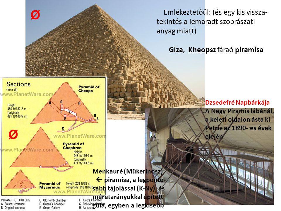 Ø Emlékeztetőül: (és egy kis vissza- tekintés a lemaradt szobrászati anyag miatt) Gíza, Kheopsz fáraó piramisa.