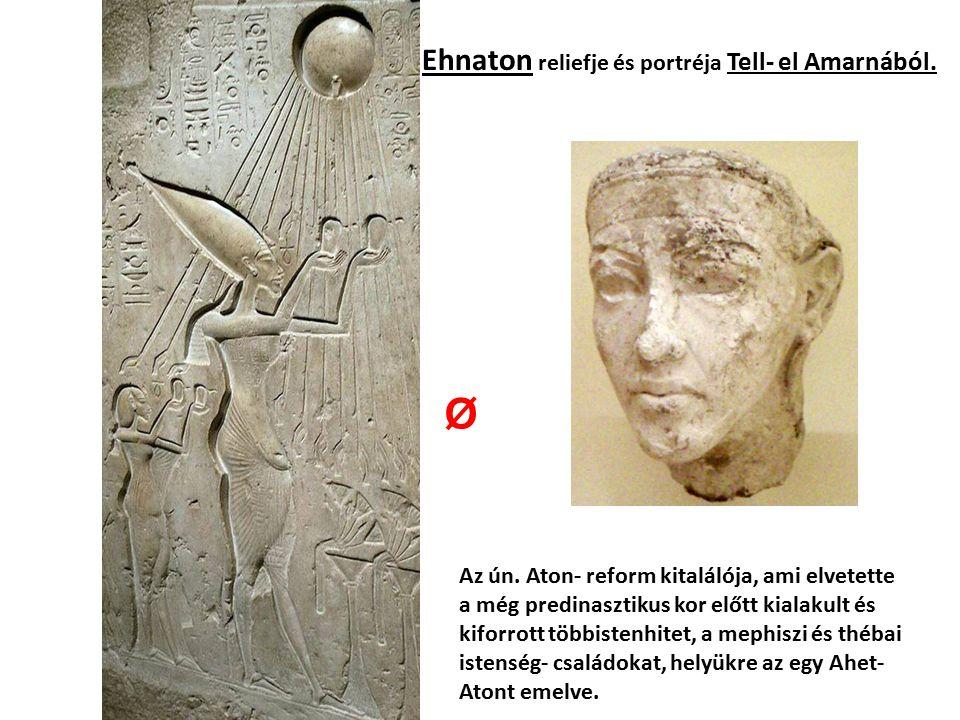 Ø Ehnaton reliefje és portréja Tell- el Amarnából.
