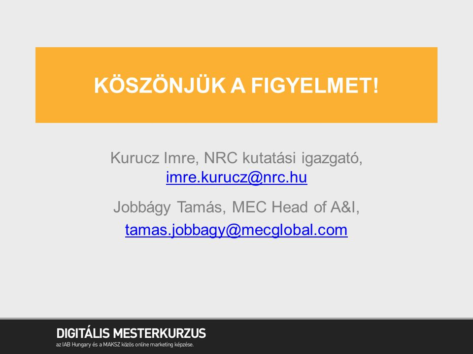 Köszönjük a figyelmet! Kurucz Imre, NRC kutatási igazgató, imre.kurucz@nrc.hu. Jobbágy Tamás, MEC Head of A&I,