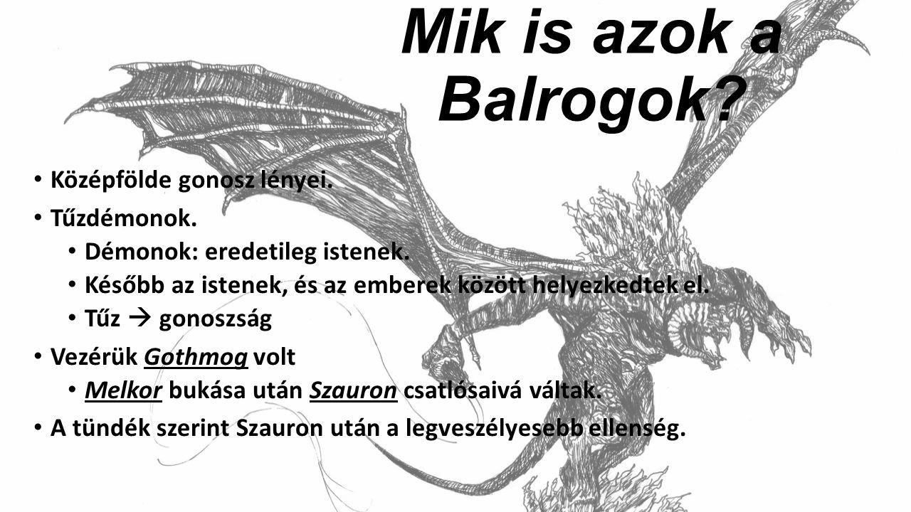 Mik is azok a Balrogok Középfölde gonosz lényei. Tűzdémonok.