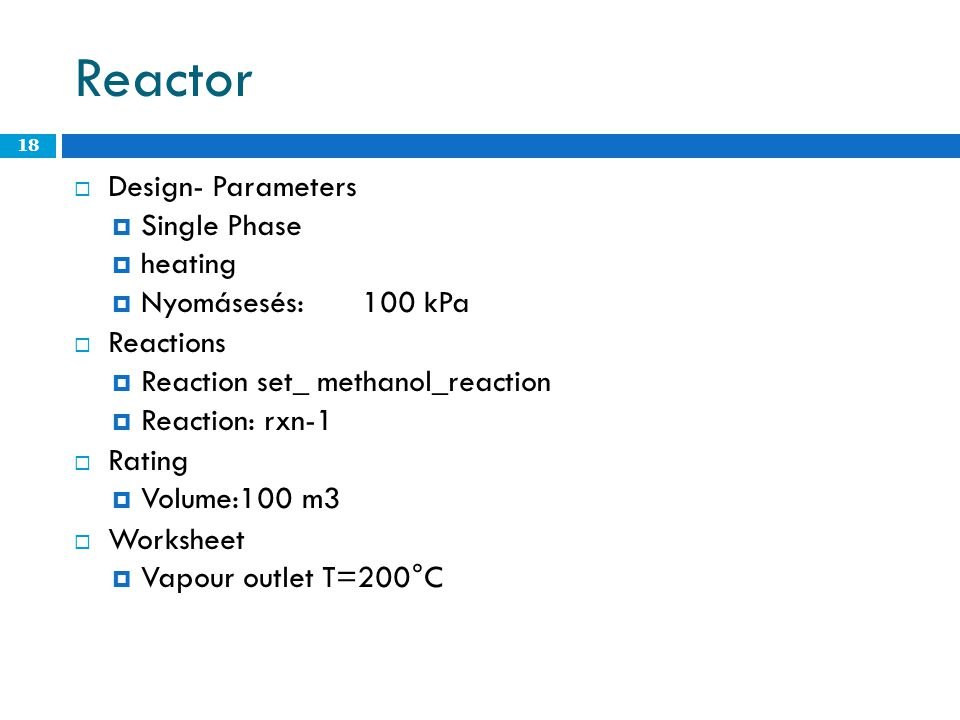 Reactor Design- Parameters Single Phase heating Nyomásesés: 100 kPa