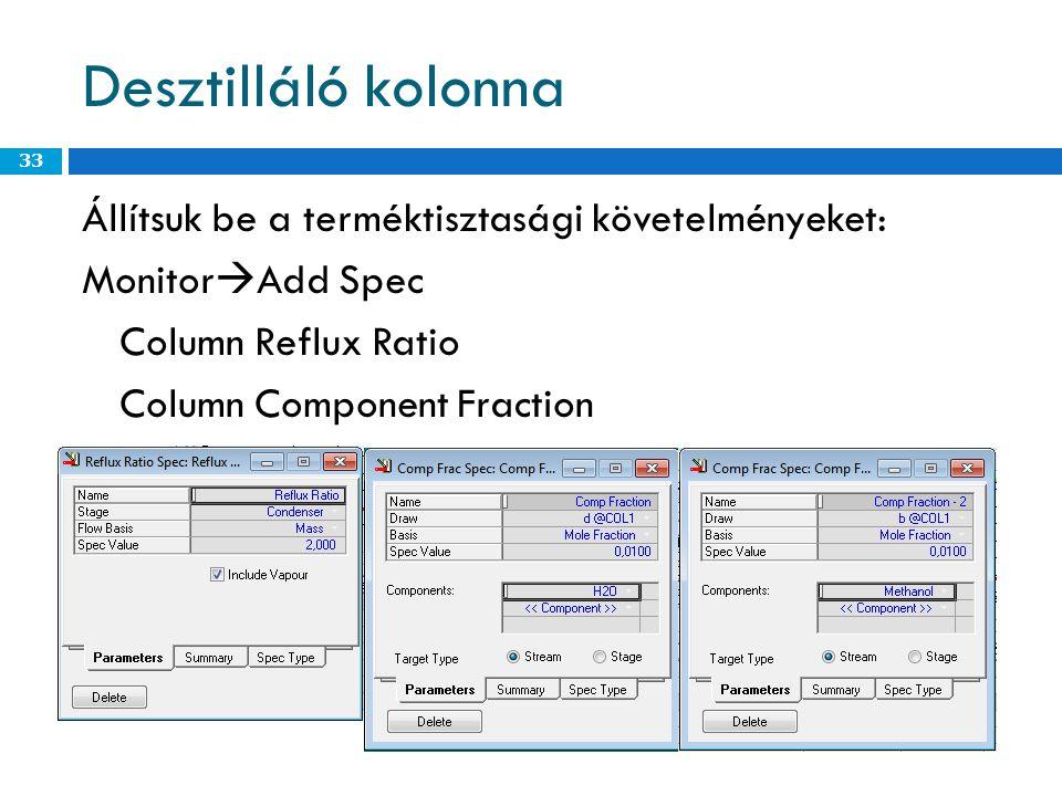 Desztilláló kolonna Állítsuk be a terméktisztasági követelményeket: MonitorAdd Spec Column Reflux Ratio Column Component Fraction