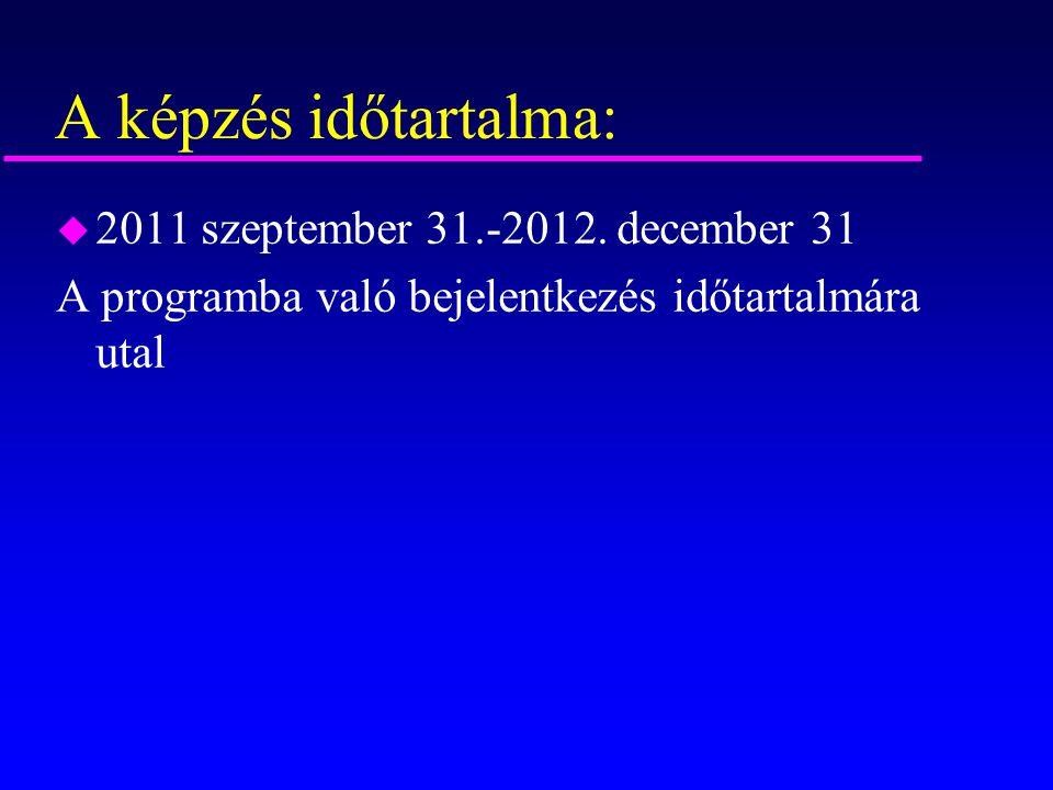 A képzés időtartalma: 2011 szeptember 31.-2012. december 31