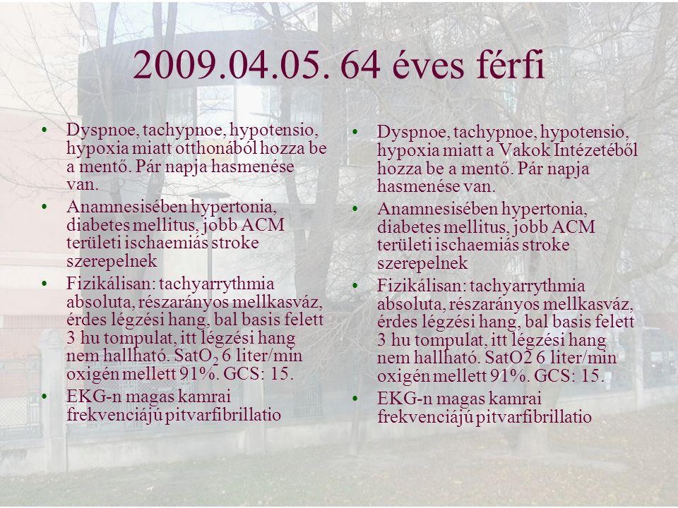 2009.04.05. 64 éves férfi Dyspnoe, tachypnoe, hypotensio, hypoxia miatt otthonából hozza be a mentő. Pár napja hasmenése van.