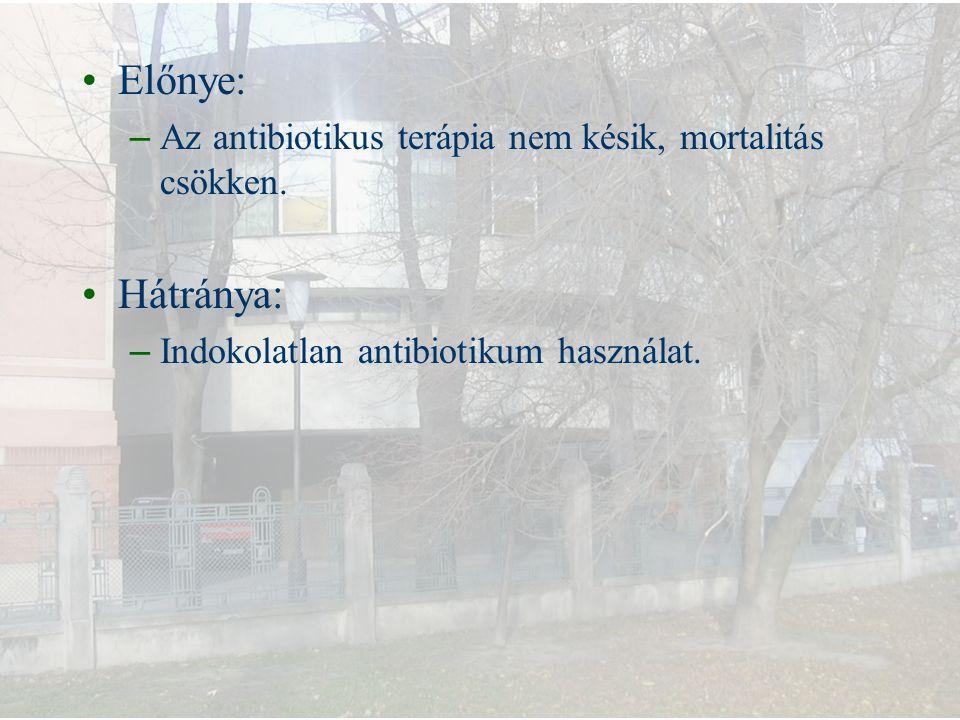 Előnye: Az antibiotikus terápia nem késik, mortalitás csökken.