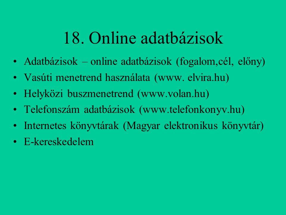 18. Online adatbázisok Adatbázisok – online adatbázisok (fogalom,cél, előny) Vasúti menetrend használata (www. elvira.hu)