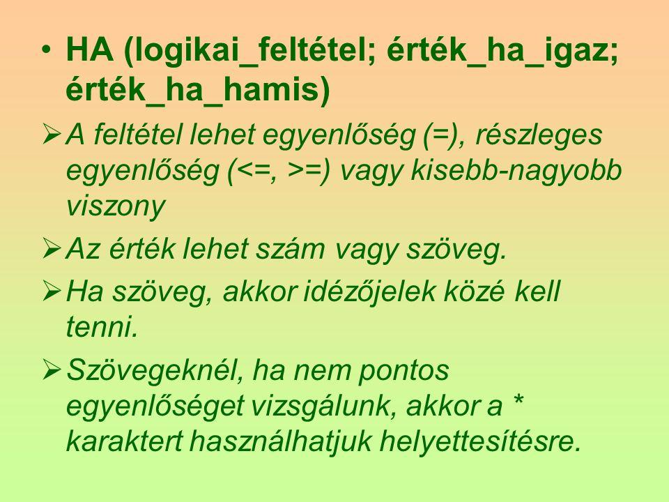 HA (logikai_feltétel; érték_ha_igaz; érték_ha_hamis)