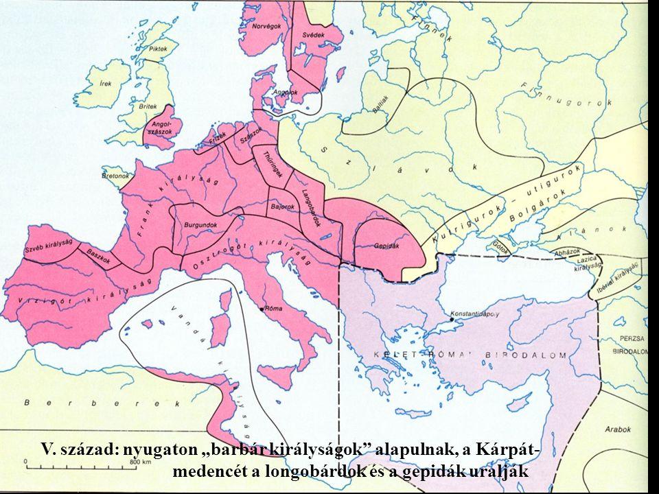 """V. század: nyugaton """"barbár királyságok alapulnak, a Kárpát-"""