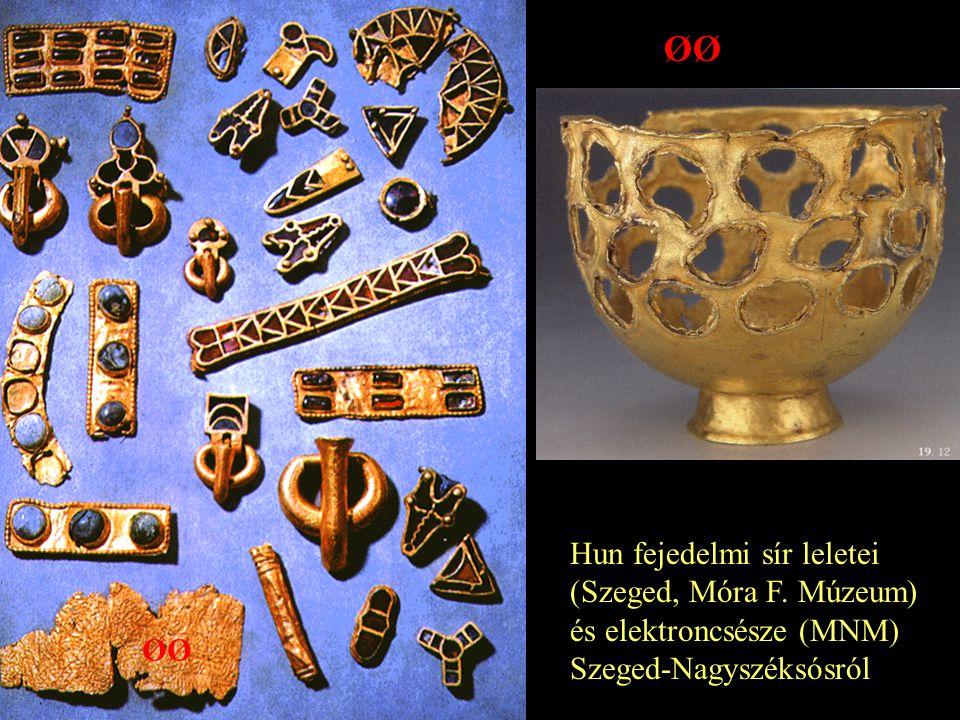 ØØ Hun fejedelmi sír leletei (Szeged, Móra F. Múzeum)