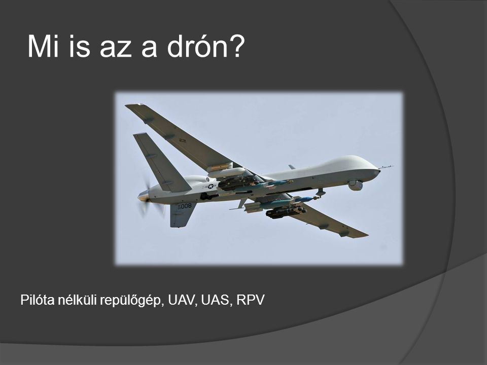 Mi is az a drón Pilóta nélküli repülőgép, UAV, UAS, RPV