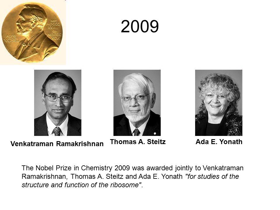 2009 Thomas A. Steitz Ada E. Yonath Venkatraman Ramakrishnan